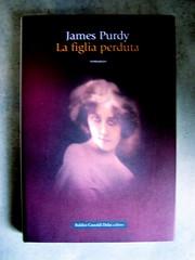 James Purdy, La figlia perduta, Baldini Castoldi Dalai 2008