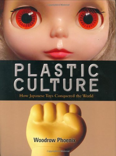 Plastic Culture – How Japanese Toys Conquered the World