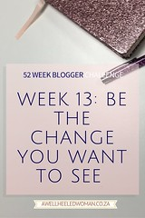 Week 13 of the 52 week Blogger Challenge, some suggestions about how we can each be the change you want to see