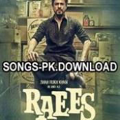 Raees Hindi Movie Audio Songs Mp3 Download.