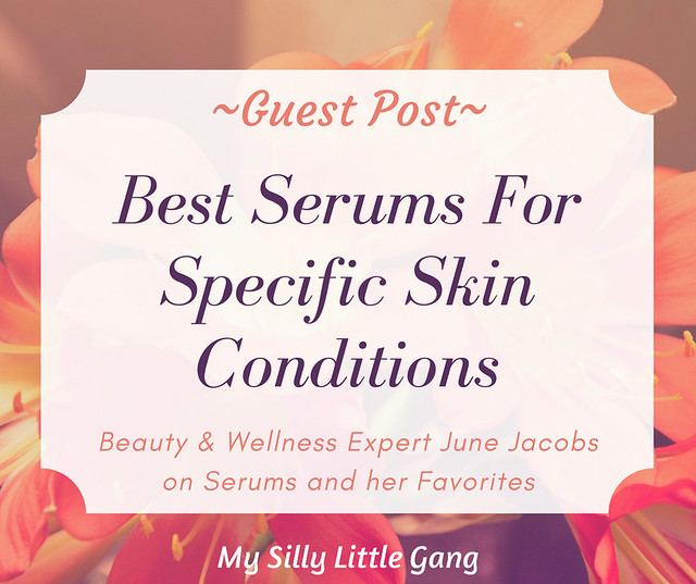 Guest Post Best Serums For Specific Skin Conditions - My