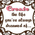 create the life you've always dreamed of