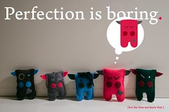 Perfection is boring.