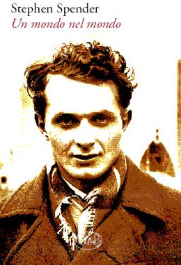Stephen Spender, Un mondo nel mondo; Barbès 2009. via web