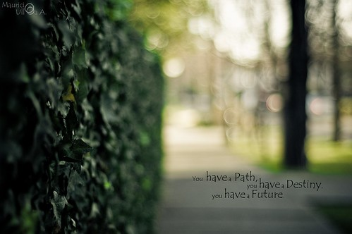 You have a Path, you have a Destiny, you have a Future.