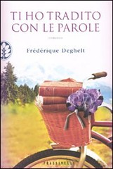 Ti ho tradito con le parole di Frédérique Deghelt - Frassinelli