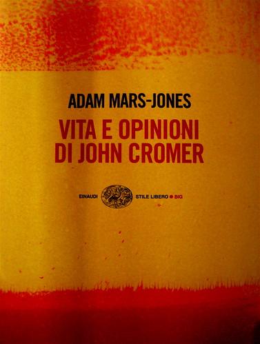 Adam Mars-Jones, Vita e opinioni di John Cromer; Einaudi-Stile libero, 2009; alla copertina: Senza titolo, © Riccardo Falcinelli (part.)