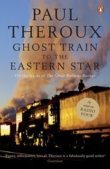 Paul Theroux: Ghost Train to the Eastern Star