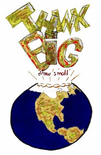 Think Big, draw small