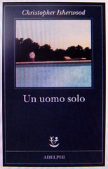 Christopher Isherwood, Un uomo solo, Adelphi 2010. via web (http://www.adelphi.it/)
