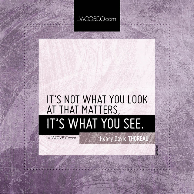 Its not what you look at that matters by WOCADO.com