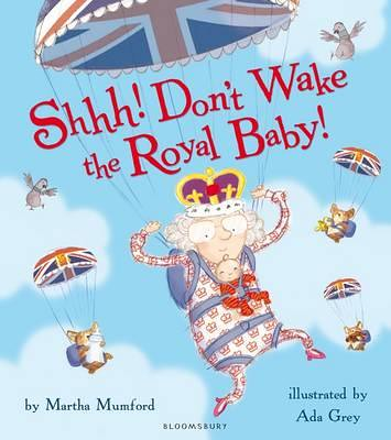 Martha Mumford and Ada Grey, Shhh! Don't Wake the Royal Baby!