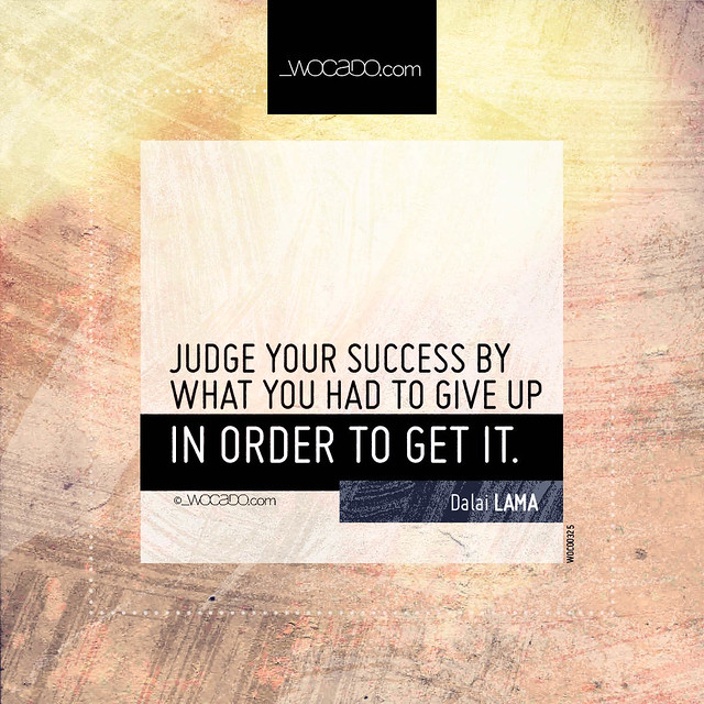 Judge your success by what you had to give up by WOCADO.com
