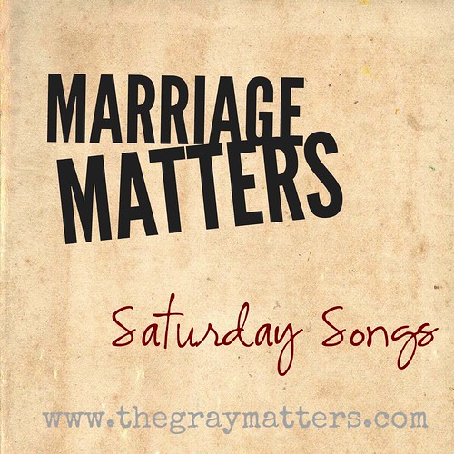 Marriage Matters- Saturday Songs