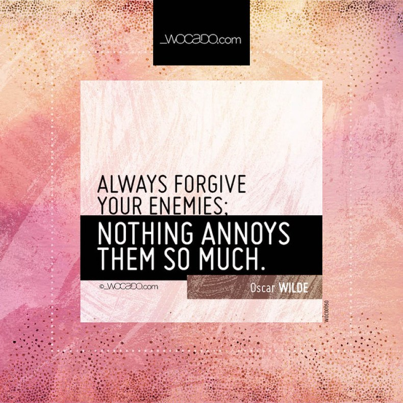 Always forgive your enemies by WOCADO.com