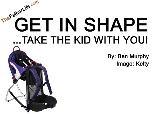 Get In Shape... Take the Kid With You