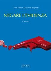 Negare levidenza di Alex Penzo e Giovanni Bognetti - Sironi Editore