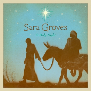 sara groves o holy night