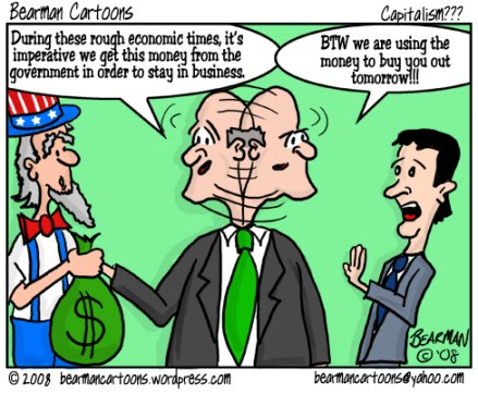 This editorial cartoon by Bearman appeared at the Cincinnati Beacon website – cincinnatibeacon.com, on November 17, 2008.  It depicts a large corporate operative begging for money from Uncle Sam as part of a bailout in order to keep his company going while at the same time telling a smaller company that he will use the government's money to buy them out.