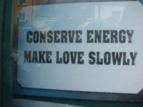 Conserve Energy Make Love Slowly