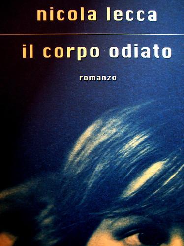 Nicola Lecca, Il corpo odiato, Scrittori italiani e stranieri / Mondadori, 2009. Giacomo Gallo / Nadia Morselli, ph. Allan Jenkins: cop., (part.) 8