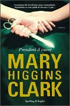Prendimi il cuore di Mary Higgins Clark - Sperling & Kupfer