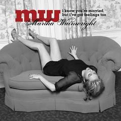 Martha Wainwright - I know you're married but i've got feelings too [2008]