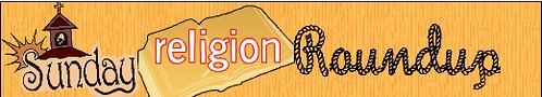 Sunday Religion Roundup