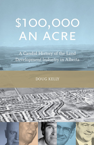 $100,000 An Acre: A Candid History of the Land Development Industry in Alberta by you.