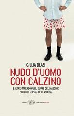 Nudo duomo con calzino e altre imperdonabili gaffe del maschio sotto (e sopra) le lenzuola di Giulia Blasi - Einaudi