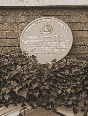 Blue Plaque to Charles Hindley - a local MP and social reformist, he was born into a Moravian mill owning family and became active in the movement for factory reform, particularly the reduction of the working day. He was MP for Ashton from 1835 until his death in 1857.