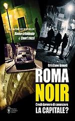 Roma noir di Cristiano Armati - Newton Compton