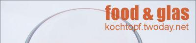 Blog-Event XLIII - Food & Glas (Einsendeschluss 15. März)