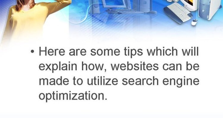 People Need To Find Your Site Easily: Try Search Engine Optimization.