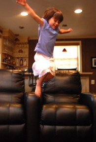 I'm letting her jump all over the furniture...