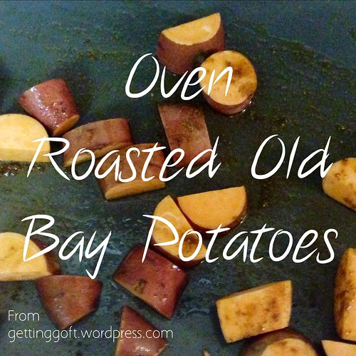Oven Roasted Old Bay Potatoes from gettinggoft.wordpress.com