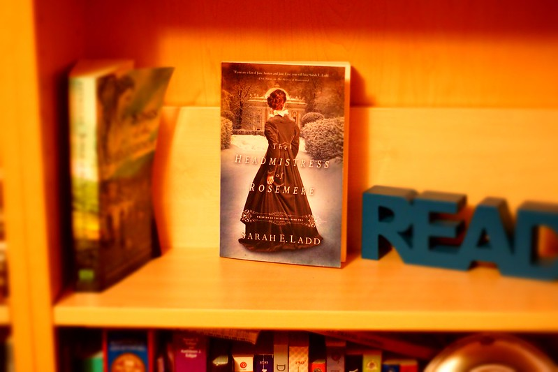 The Headmistress of Rosemere by Sarah E. Ladd (Empty Shelf #4)