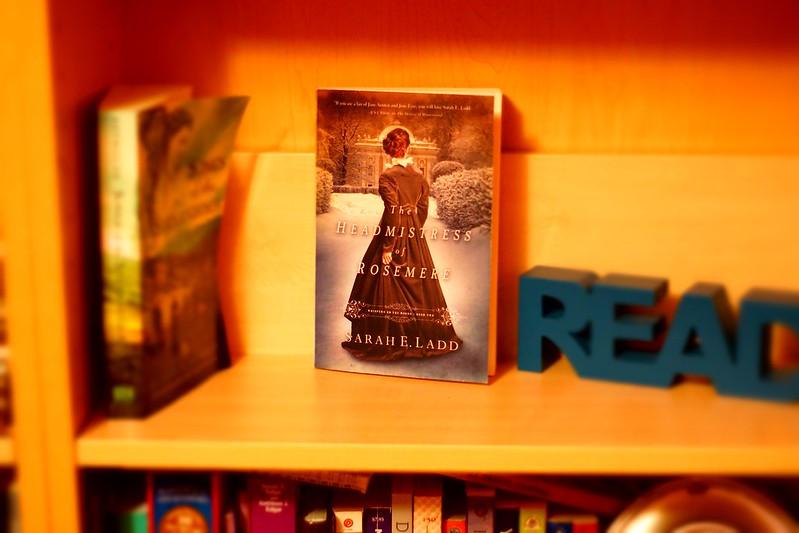 The Headmistress of Rosemere by Sarah E. Ladd (Empty Shelf #4)