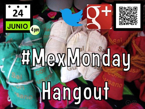 Announcing our #MexMonday Hangout, June 24, 4pm CDT