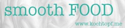Blog-Event CI - Smooth food, geschmeidig und genussvoll! (Einsendeschluss 15. September 2014)