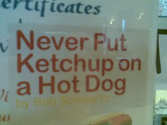 """Never Put Ketcup on a Hot Dog"""