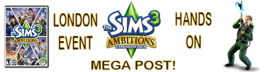 The Sims 3 Ambitions - London hands-on event Mega Post!
