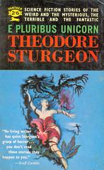 E Pluribus Unicorn -Theodore Sturgeon.
