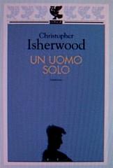 Christopher Isherwood, Un uomo solo, Guanda 2003. via web (http://www.guanda.it/)