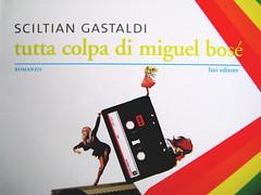 """sciltian gastaldi, tutta colpa di miguel bosé, fazi 2010; [resp. grafica non indicata]; """"in copertina: elaborazione grafica di Francesco Sanesi"""", cop. (part.), 5"""