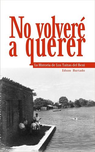 """Tapa del libro """"No volveré a querer. La historia de Los Taitas del Beni"""""""