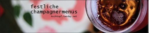 Blog-Event LXII - Festliche Champagnermenüs (Einsendeschluss 15. November 2010)