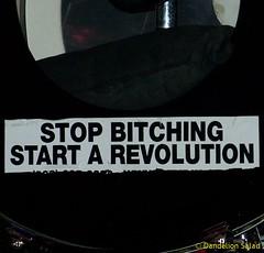 """Stop Bitching - Start a Revolution"""