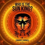 Who is the Sun King?: Sol Liddens Journal: Tales from the 21st Century (Unabridged) Audio Book is finally available for Free Download !.