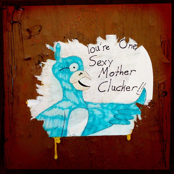You re One Sexy Mother Clucker